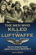 Men Who Killed the Luftwaffe: The U.S. Army Air Forces Against Germany in World