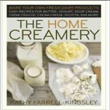 The Home Creamery: Make Your Own Fresh Dairy Products, Easy Recipes for...