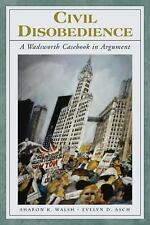 Civil Disobedience : A Wadsworth Casebook in Argument by Sharon K. Walsh and...