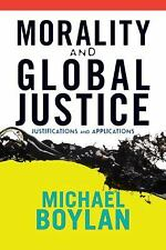 Morality and Global Justice : Justifications and Applications by Michael...