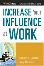 Increase Your Influence at Work: Worksmart: Simple Solutions For Busy People...