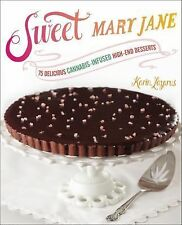 Sweet Mary Jane : 75 Delicious Cannabis-Infused High-End Desserts by Karin...