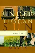 Under the Tuscan Sun: At Home in Italy Mayes, Frances Hardcover