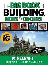 The Big Book of Building, Mods and Circuits : Minecraft®(tm) Unofficial Guide