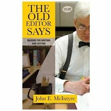 The Old Editor Says : Maxims for Writing and Editing by John E. Mcintyre...