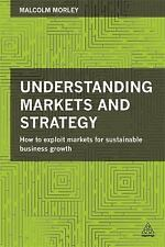 Understanding Markets and Strategy : How to Exploit Markets for Sustainable...
