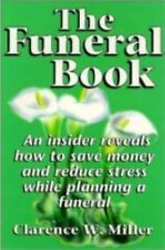 The Funeral Book : An Insider Reveals How to Save Money and Reduce Stress...
