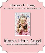 Mom's Little Angel : Stories of the Special Bond Between Mothers & Daughters