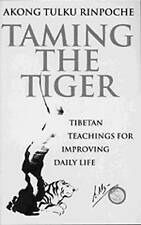 Taming the Tiger: Tibetan Teaching for Improving Daily Life by Akong Tulku...