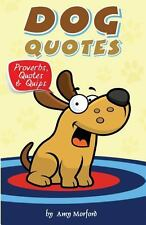 Dog Quotes: Proverbs, Quotes and Quips by Amy Morford (2013, Paperback)