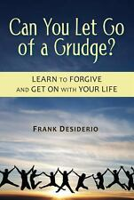 Can You Let Go of a Grudge? Learn to Forgive and Get on with Your Life Frank De