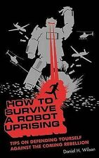 How to Survive a Robot Uprising: Tips on Defending Yourself Against the...