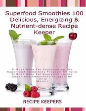Superfood Smoothies: 100 Delicious, Energizing and Nutrient-Dense Recipe...