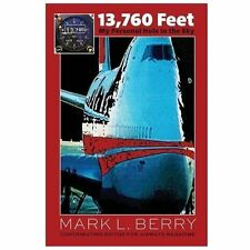 13,760 Feet : My Personal Hole in the Sky by Mark L. Berry (2013, Paperback)