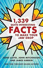 1,339 Quite Interesting Facts to Make Your Jaw Drop by John Mitchinson, John...