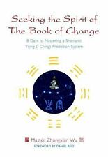 Seeking the Spirit of the Book of Change: 8 Days to Mastering a Shaman-ExLibrary