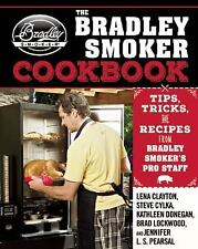 The Bradley Smoker Cookbook: Tips, Tricks, and Recipes from Bradley Smoker?s Pro