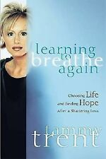 (New) Learning to Breathe Again:  Choosing Life And Finding Hope After A Loss HB