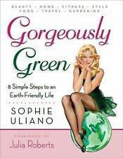 Gorgeously Green  Steps to an Earth-Friendly Life - Sophie Uliano (PB.)