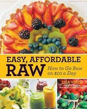 Easy Affordable Raw : How to Go Raw on $10 a Day by Lisa Viger (2014, Paperback)