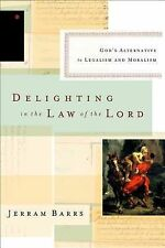 Delighting in the Law of the Lord: God's Alternative to Legalism and Moralism, B