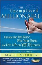 The Unemployed Millionaire : Escape the Rat Race, Fire Your Boss, and Live...