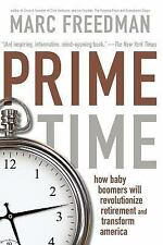 Prime Time : How Baby Boomers Will Revolutionize Retirement and Transform...