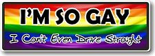 Funny I'M SO GAY I CAN'T EVEN DRIVE STRAIGHT ! vinyl car bumper sticker Decal