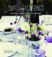 Small Gatherings: Seasonal Menus for Cozy Dinners by Strand, Jessica