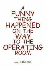 A Funny Thing Happened on the Way to the Operating Room by Hall (Paperback)