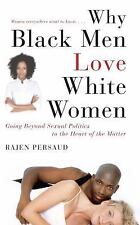Why Black Men Love White Women: Going Beyond Sexual Politics to the Heart of the