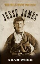Jesse James: The Wild West for Kids (Legends of the Wild West)