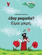 ¿Soy Pequeña? Eimai Mikre? : Libro Infantil Ilustrado Español-Griego (Edición...