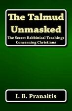 The Talmud Unmasked: the Secret Rabbinical Teachings Concerning Christians by...