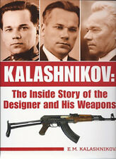 KALASHNIKOV THE INSIDE STORY OF THE DESIGNER AND HIS WEAPONS