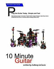 10 Minute Guitar : Learn to Play the Guitar in 10 Minutes by Anthony LoCascio...