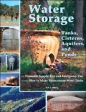 Water Storage : Tanks, Cisterns, Aquifers, and Ponds by Art Ludwig (2005,...