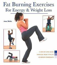 Fat Burning Exercises for Energy and Weight Loss by Jane Wake (2005, Spiral)