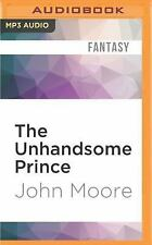 The Unhandsome Prince by John Moore (2016, MP3 CD, Unabridged)