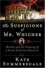 The Suspicions of Mr. Whicher: A Shocking Murder and the Undoing of a Great Vic
