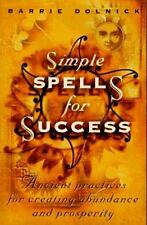 Simple Spells For Success: Ancient Practices for Creating Abundance and...