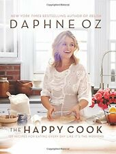 The Happy Cook: 125 Recipes for Eating Every Day by Daphne Oz [Hardcover] NEW