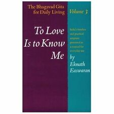 Bhagavad Gita for Daily Living: To Love Is to Know Me Bhagavad Gita for Daily L