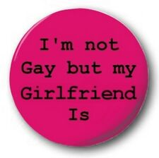"I'M NOT GAY BUT MY GIRLFRIEND IS - 25mm 1"" Button Badge - Novelty Cute"