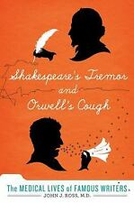 Shakespeare's Tremor and Orwell's Cough: The Medical Lives of Famous Writers, Ro