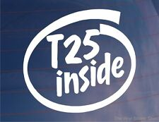 T25 INSIDE Novelty Car/Window/Bumper Sticker/Decal - Ideal for Turbo Sports Cars