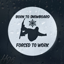 Born To Snowboard Forced To Work Extreme Sport Car Decal Vinyl Sticker