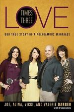 Love Times Three : Our True Story of a Polygamous Marriage by Vicki Darger,...