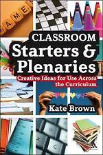 Classroom Starters and Plenaries: Creative Ideas for Use Across the Curriculum b