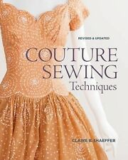 Couture Sewing Techniques, Revised and Updated by Claire B. Shaeffer (2011,...